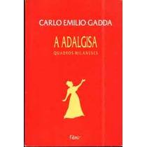 A Adalgisa - Quadros Milaneses - Carlo Emilio Gadda
