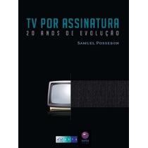 Tv Por Assinatura 20 Anos De Evolucao Samuel Possebon - Samu