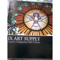 Cd Ix Art Supply ,coral E Orquestra Del Chiaro.