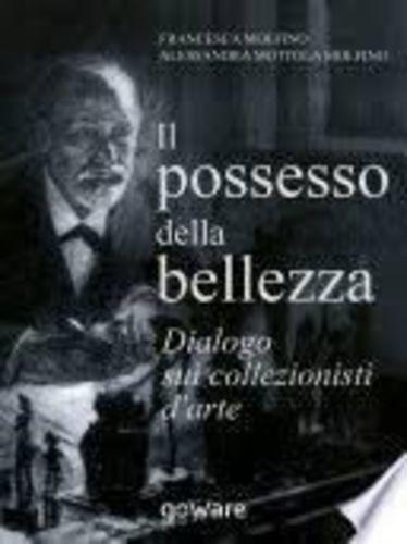 Il Possesso Della Bellezza: Dialogo Sui Collezionisti D'arte