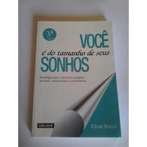 Livro - Você É Do Tamanho De Seus Sonhos - Cézar Souza