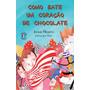 Livro Como Bate Um Coração De Chocolate