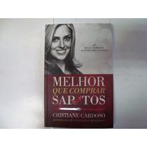 Livro - Melhor Que Comprar Sapatos - Cristiane Cardoso