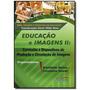 Educacao E Imagens 2: Curriculos E Dispositivos De