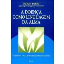 Ebook A Doença Como Linguagem Da Alma