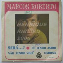 Marcos Roberto Compacto 7 Sera... ? + Eu Tenho Amor +