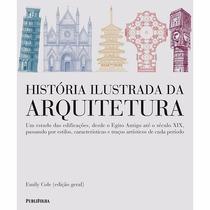 História Ilustrada Da Arquitetura - Ed Publifolha - 352 P