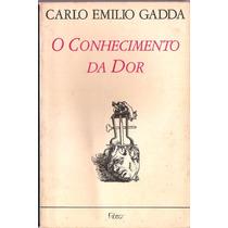 O Conhecimento Da Dor - Carlo Emilio Gadda