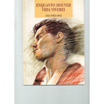 Livro Enquanto Houver Vida Viverei - Júlio Emílio Braz