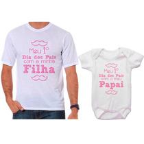 Kit Camisetas Tal Pai, Tal Filha Meu Primeiro Dia Dos Pais