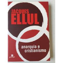 Livro Anarquia E Cristianismo - Jacques Ellul
