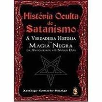 Livro: História Oculta Do Satanismo - 2008 (magia Negra)