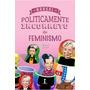 Manual Politicamente Incorreto Do Feminismo Original