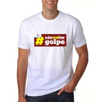 Camiseta Personalizada Politica Nao Vai Ter Golpe Dilma C2