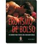 Erotismo De Bolso - Os Segredos Para O Extase Com A Massag