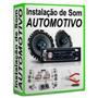 Curso De Instalação De Som Automotivo Envio Agora!!!