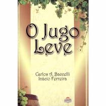 Livro: O Jugo Leve (carlos A. Baccelli)