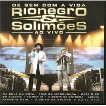 Cd - Rionegro & Solimões - De Bem Com A Vida - Ao Vivo