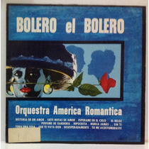 Lp Orchestra América Romantica - Bolero El Bolero -