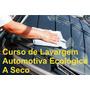 Curso Lavagem Automotiva A Seco Micronegócio Não É Franquia