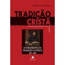 Livro O Surgimento Da Tradição Católica 100-600