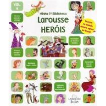 Minha 1ª Biblioteca Larousse - Heróis - Vol. 6