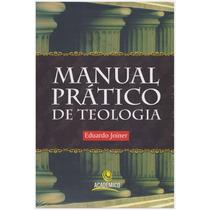 Livro: Manual Prático De Teologia / Autor: Eduardo Joiner