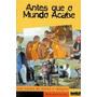 Antes Que O Mundo Acabe - Uma Novela De Textos E I Magens