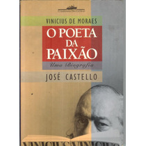 Vinicius De Moraes - O Poeta Da Paixão - Uma Biografia - Jos