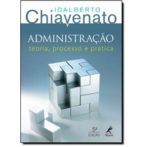 Administração: Teoria, Processo E Prática