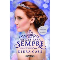 Livro Felizes Para Sempre: Coletânea Inédita De Kiera Cass