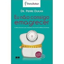 Eu Não Consigo Emagrecer - Pierre Dukan