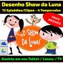 Download - Desenho Show Da Luna - 72 Epis/clip- 4 Temporadas