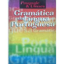 Gramática Da Língua Portuguesa -pasquale E Ulisses