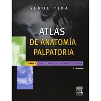Tixa S Atlas De Anatomía Palpatoria Tomo 1 Cuello Tronco Y M