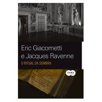 Livro: O Ritual Das Sombras - Eric Giacometti E Jacques Rave