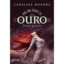 Livro Por Um Toque De Ouro - Carolina Munhóz - Lacrado