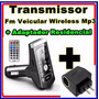 Transmissor Fm Veicular Wireless Mp3 + Adaptador Residencial
