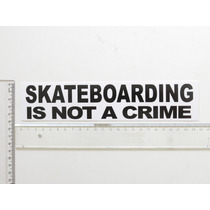 Adesivo Skateboard Is Not A Crime Skate Old School Retro 80