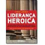 Liderança Heróica: As Melhores Práticas De Uma Companhia