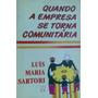 Quando A Empresa Se Torna Comunitária - Luís M Sartori