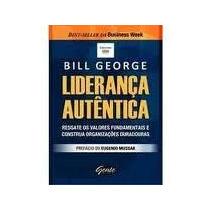 Liderança Autêntica - Bill George - Editora Gente