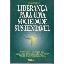 Liderança Para Uma Sociedade Sustentável - Henrique Rattner