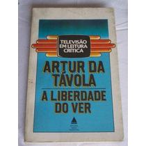 A Liberdade Do Ver - Artur Da Távola - Administração