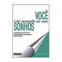 Você É Do Tamanho De Seus Sonhos - César Souza