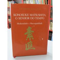 Livro Konosuke Matsushita O Senhor Do Tempo Modernidade