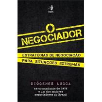 O Negociador Livro Diogenes Lucca Estrategias De Negociação