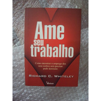 Ame Seu Trabalho - Richard C. Whiteley