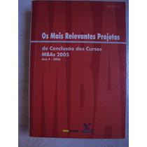 Os Mais Relevantes Projetos De Conclusão De Cursos Mbas 2005