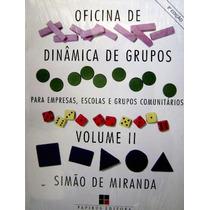 Oficina De Dinâmica De Grupos - P\ Empresas, Escolas..vol.ii